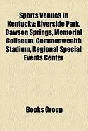 Sports Venues in Kentucky: Riverside Park, Dawson Springs, Memorial Coliseum, Commonwealth Stadium, Regional Special Events Center