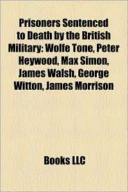 Prisoners Sentenced To Death By The British Military - Books Llc (Editor), Books Group (Editor)