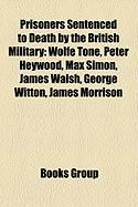 Prisoners Sentenced to Death by the British Military: Wolfe Tone, Peter Heywood, Max Simon, James Walsh, George Witton, James Morrison