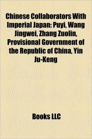 Chinese Collaborators With Imperial Japan - Books Llc (Editor), Books Group (Editor)