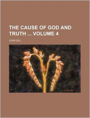 The Cause of God and Truth - John Gill