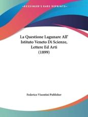 La Questione Lagunare All' Istituto Veneto Di Scienze, Lettere Ed Arti (1899) - Visentini Publisher Federico Visentini Publisher