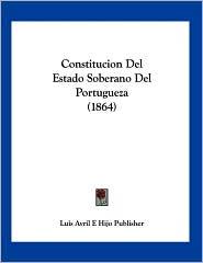 Constitucion Del Estado Soberano Del Portugueza - Luis Avril E Hijo Publisher