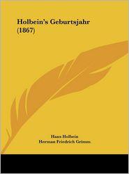 Holbein's Geburtsjahr (1867) - Hans Holbein, Herman Friedrich Grimm (Editor)