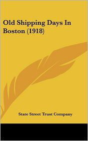 Old Shipping Days In Boston (1918) - State Street Trust Company