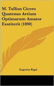 M. Tullius Cicero Quatenus Artium Optimarum Amator Exstiterit (1890) - Eugenius Rigal