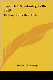 Twelfth U.S. Infantry, 1798-1919: Its Story, by Its Men (1919)