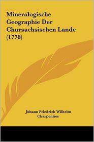Mineralogische Geographie Der Chursachsischen Lande (1778)