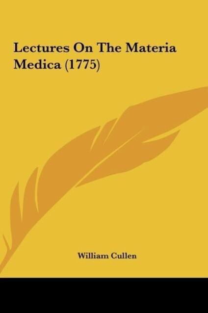 Lectures On The Materia Medica (1775) als Buch von William Cullen - William Cullen
