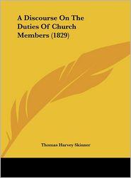 A Discourse on the Duties of Church Members (1829) - Thomas Harvey Skinner