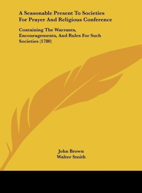 A Seasonable Present To Societies For Prayer And Religious Conference als Buch von John Brown, Walter Smith, John Hepburn - Kessinger Publishing, LLC