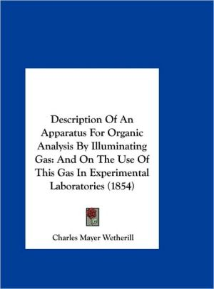 Description of an Apparatus for Organic Analysis by Illuminating Gas: And on the Use of This Gas in Experimental Laboratories (1854) - Charles Mayer Wetherill