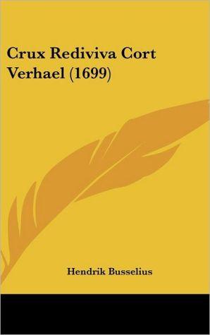 Crux Rediviva Cort Verhael (1699)
