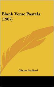 Blank Verse Pastels (1907) - Clinton Scollard
