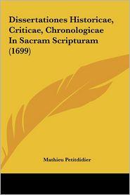 Dissertationes Historicae, Criticae, Chronologicae In Sacram Scripturam (1699) - Mathieu Petitdidier