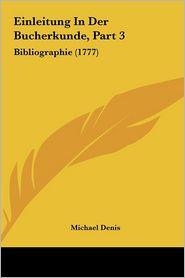 Einleitung In Der Bucherkunde, Part 3: Bibliographie (1777) - Michael Denis