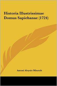 Historia Illustrissimae Domus Sapiehanae (1724) - Antoni Aloysio Misztolt
