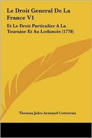 Le Droit General de La France V1: Et Le Droit Particulier a la Touraine Et Au Lodunois (1778)