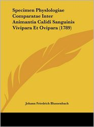 Specimen Physlologiae Comparatae Inter Animantia Calidi Sanguinis Vivipara Et Ovipara (1789) - Johann Friedrich Blumenbach