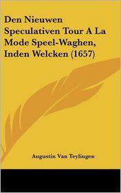 Den Nieuwen Speculativen Tour A La Mode Speel-Waghen, Inden Welcken (1657) - Augustin Van Teylingen