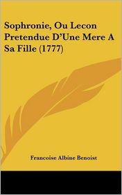 Sophronie, Ou Lecon Pretendue D'Une Mere a Sa Fille (1777)
