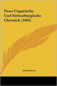 Neue Ungarische Und Siebenburgische Chronick (1664) Neue Ungarische Und Siebenburgische Chronick (1664)