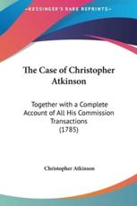The Case of Christopher Atkinson - Christopher Atkinson