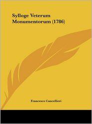 Sylloge Veterum Monumentorum (1786) - Francesco Cancellieri