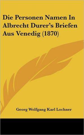 Die Personen Namen In Albrecht Durer's Briefen Aus Venedig (1870)