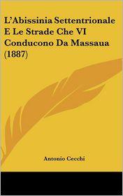 L'Abissinia Settentrionale E Le Strade Che VI Conducono Da Massaua (1887) - Antonio Cecchi