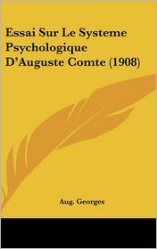 Essai Sur Le Systeme Psychologique D'Auguste Comte (1908) - Aug. Georges