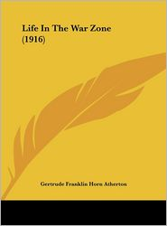 Life In The War Zone (1916) - Gertrude Franklin Horn Atherton