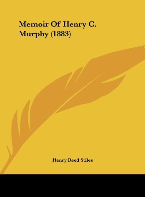 Memoir Of Henry C. Murphy (1883) als Buch von Henry Reed Stiles - Kessinger Publishing, LLC
