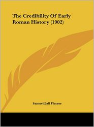 The Credibility Of Early Roman History (1902) - Samuel Ball Platner