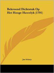 Bekroond Dichtstuk Op Het Hooge Huwelyk (1791) - Jan Scharp