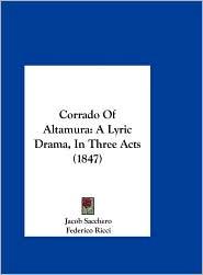 Corrado of Altamura: A Lyric Drama, in Three Acts (1847) - Jacob Sacchero, Federico Ricci