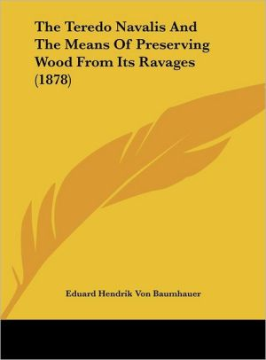 The Teredo Navalis and the Means of Preserving Wood from Its Ravages (1878)