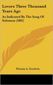 Lovers Three Thousand Years Ago: As Indicated by the Song of Solomon (1895)