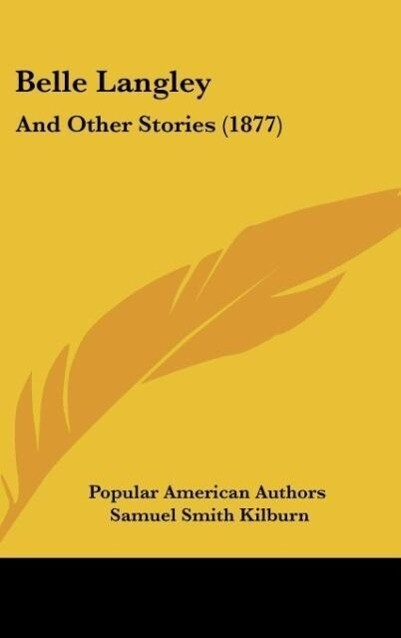 Belle Langley als Buch von Popular American Authors, Samuel Smith Kilburn, Frank Thayer Merrill - Popular American Authors, Samuel Smith Kilburn, Frank Thayer Merrill