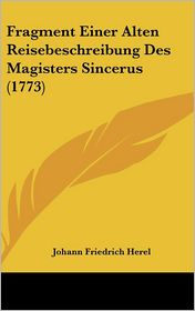 Fragment Einer Alten Reisebeschreibung Des Magisters Sincerus (1773)