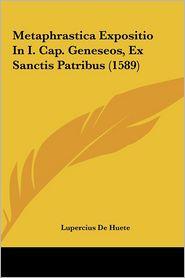 Metaphrastica Expositio In I. Cap. Geneseos, Ex Sanctis Patribus (1589) - Lupercius De Huete