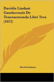 Davidis Lindani Gandavensis De Teneraemonda Libri Tres (1612) - David Lindanus