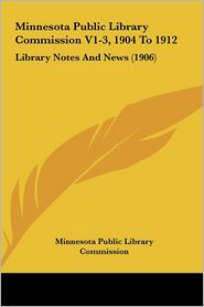 Minnesota Public Library Commission V1-3, 1904 To 1912: Library Notes And News (1906) - Minnesota Public Library Commission