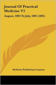 Journal of Practical Medicine V5: August, 1894 to July, 1895 (1895)