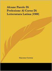 Alcune Parole Di Prelezione Al Corso Di Letteratura Latina (1900) - Giacomo Cortese