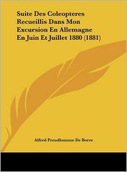 Suite Des Coleopteres Recueillis Dans Mon Excursion En Allemagne En Juin Et Juillet 1880 (1881) - Alfred De Borre