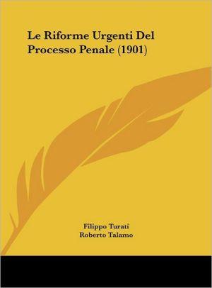 Le Riforme Urgenti Del Processo Penale (1901)