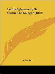Le Pin Sylvestre Et Sa Culture En Sologne (1882) - A. Martinet