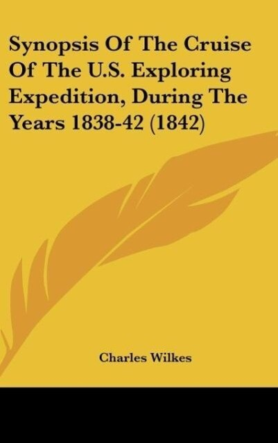Synopsis Of The Cruise Of The U.S. Exploring Expedition, During The Years 1838-42 (1842) als Buch von Charles Wilkes - Charles Wilkes