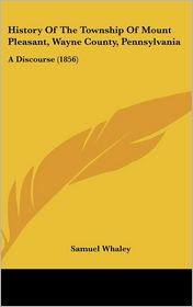 History of the Township of Mount Pleasant, Wayne County, Pennsylvania: A Discourse (1856) - Samuel Whaley